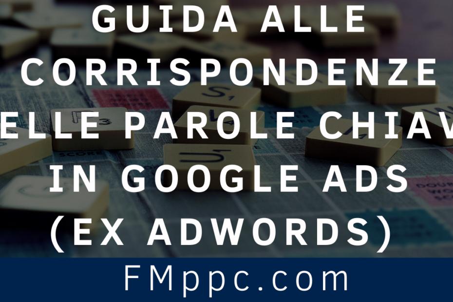 """Immagine dell'articolo intitolato """"Guida alle Corrispondenze delle Parole Chiave in Google Ads (ex AdWords) nel 2021"""""""
