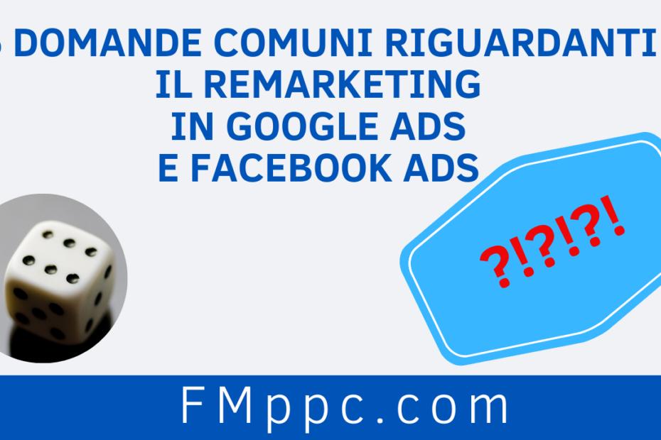 """Immagine di copertina dell'articolo del blog intitolato """"6 Domande Comuni riguardanti il Remarketing in Google Ads e Facebook Ads"""""""