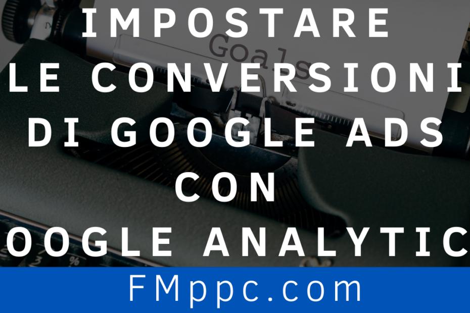 Immagine di copertina dell'articolo dedicato a come creare e settare le conversioni di Google Ads utilizzando Google Analytics