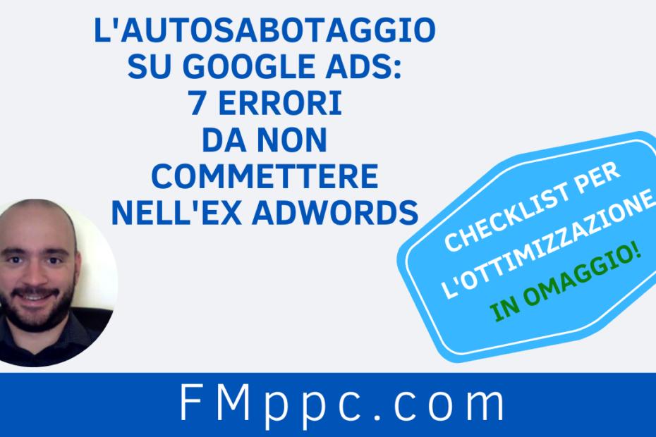 """Immagine di testata dell'articolo intitolato """"L'Autosabotaggio su Google Ads: 7 Errori da Non Commettere nell'ex AdWords"""""""