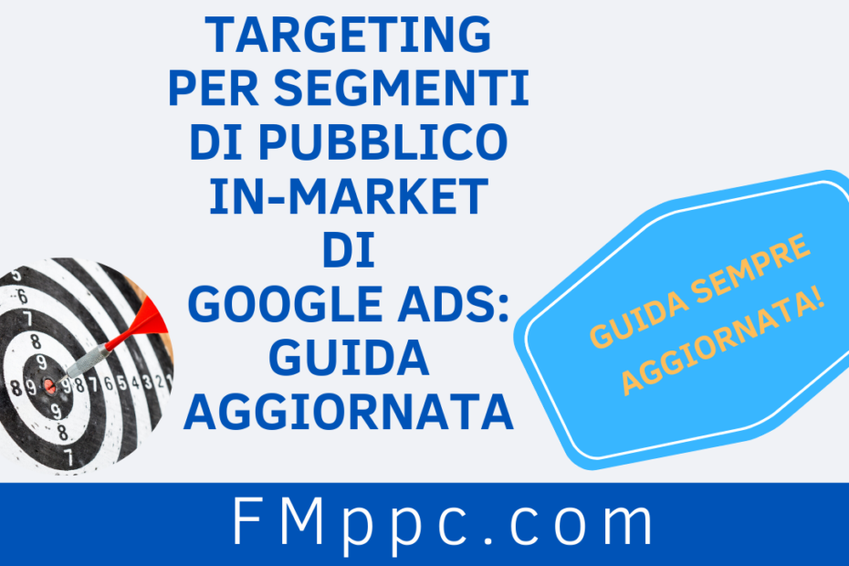 """Immagine di testata dell'articolo intitolato """"Targeting per segmenti di pubblico in-market di Google Ads: guida aggiornata"""""""