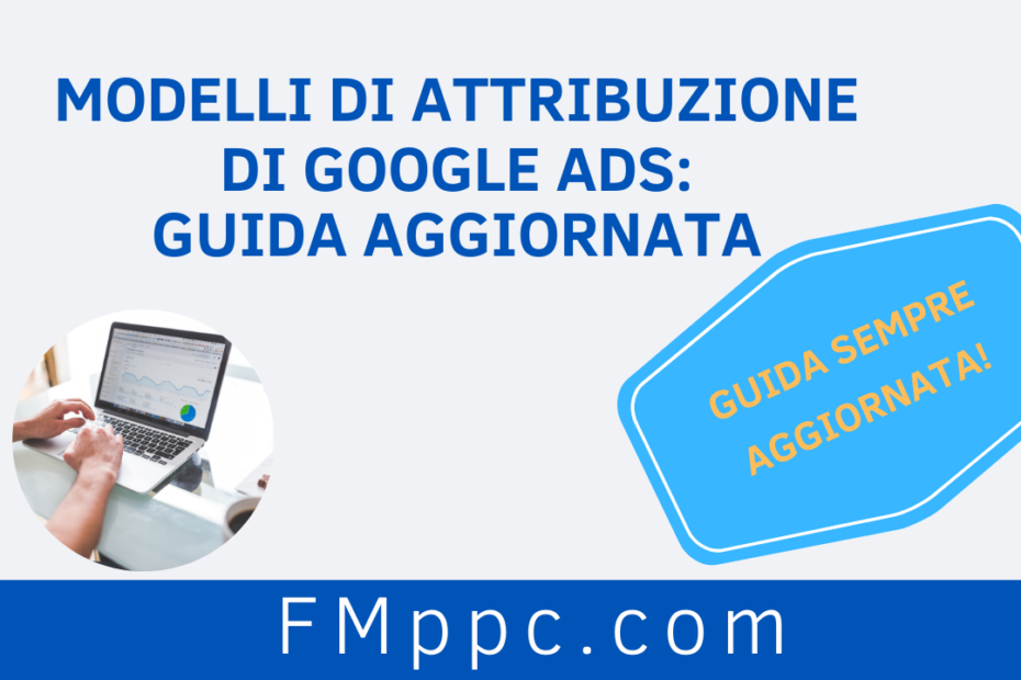 Modelli di Attribuzione di Google Ads: Guida Aggiornata - immagine di copertina di questo articolo