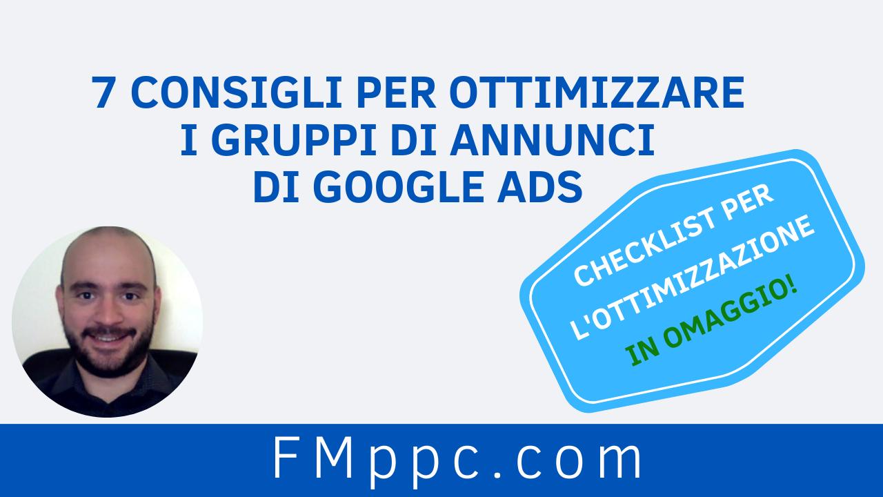 7-Consigli-per-Ottimizzare-Gruppi-di-Annunci-Google-Ads-consulente-google-ads-adwords-filippo-malvezzi-fmppc-four-metrics