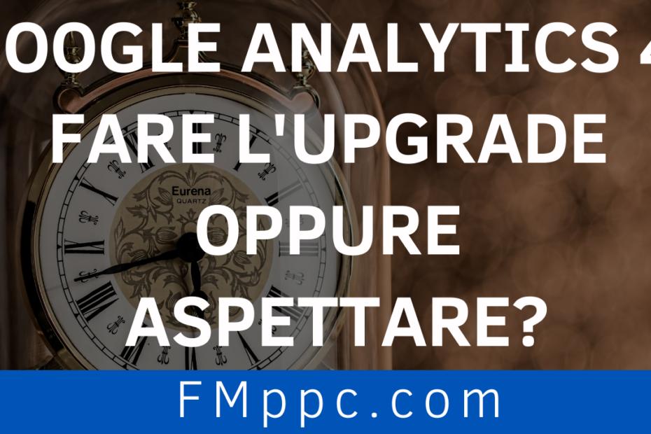 """Immagine di copertina dell'articolo intitolato """"Google Analytics 4: Fare l'Upgrade Oppure Aspettare"""""""