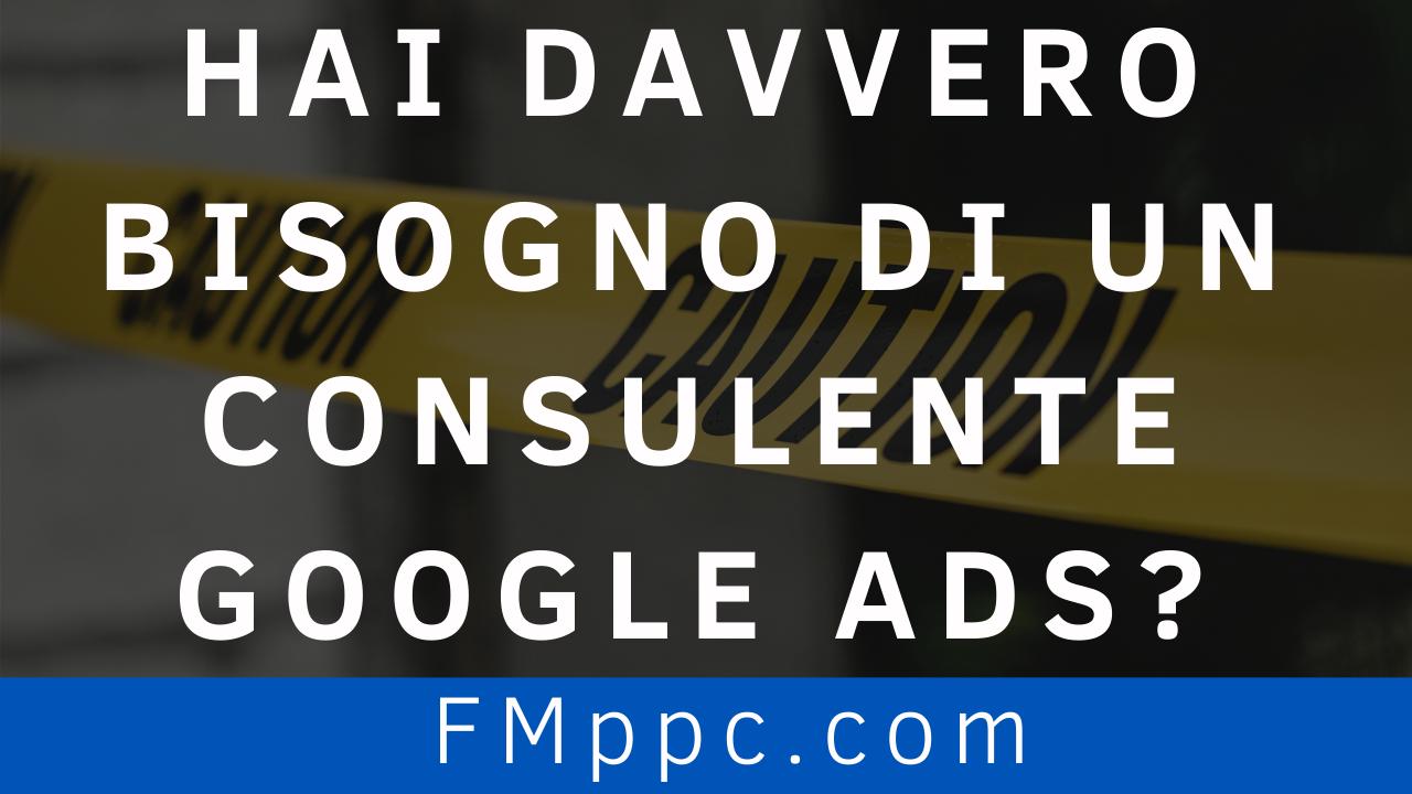 hai-davvero-bisogno-di-un-consulente-google-ads-consulente-google-ads-adwords-filippo-malvezzi-four-metrics